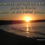 the world will only be